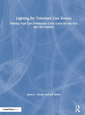 Lighting for Televised Live Events: Making Your Live Production Look Great for the Eye and the Camera Cover Image