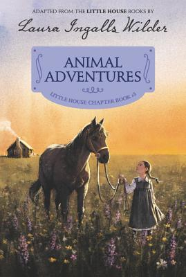 Animal Adventures: Reillustrated Edition (Little House Chapter Book #3) Cover Image