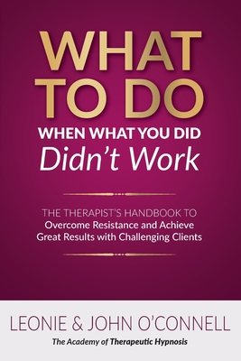 What to Do When What You Did Didn't Work: The Therapist's Guide to Overcoming Resistance and Achieving Great Results with Challenging Clients Cover Image