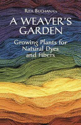 A Weaver's Garden: Growing Plants for Natural Dyes and Fibers Cover Image