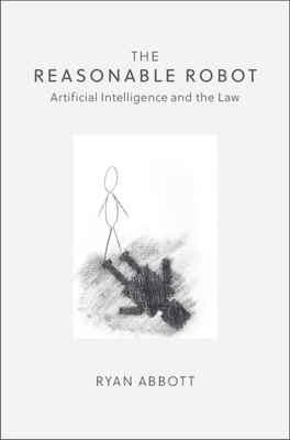 The Reasonable Robot: Artificial Intelligence and the Law Cover Image