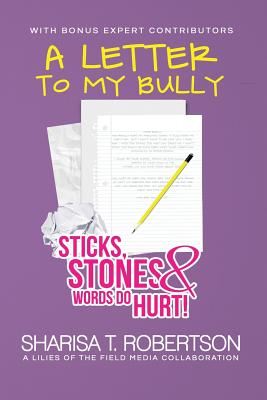 A Letter to My Bully: Sticks, Stones, and Words Do Hurt Cover Image