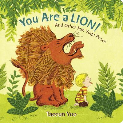 You Are a Lion!: And Other Fun Yoga Poses Cover Image