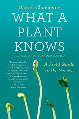 What a Plant Knows: A Field Guide to the Senses: Updated and Expanded Edition Cover Image