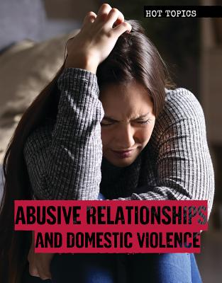 Abusive Relationships and Domestic Violence (Hot Topics) Cover Image