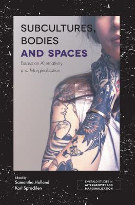Subcultures, Bodies and Spaces: Essays on Alternativity and Marginalization Cover Image