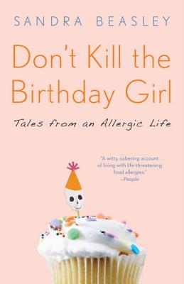 Don't Kill the Birthday Girl: Tales from an Allergic Life Cover Image