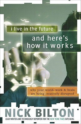 I Live in the Future & Here's How It Works: Why Your World, Work & Brain Are Being Creatively Disrupted Cover Image
