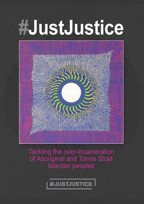 #JustJustice: Tackling the over-incarceration of Aboriginal and Torres Strait Islander peoples Cover Image