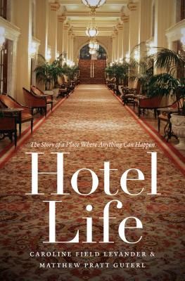 Hotel Life: The Story of a Place Where Anything Can Happen Cover Image