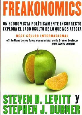 Freakonomics: Un Economista Politicamente Incorrecto Explora El Lado Oculta de Lo Que Nos Afecta cover