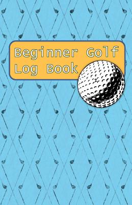 Beginner Golf Log Book: Learn To Track Your Stats and Improve Your Game for Your First 20 Outings Great Gift for Golfers - Drivers Cover Image