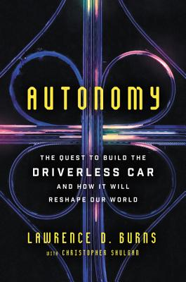 Autonomy: The Quest to Build the Driverless Car—And How It Will Reshape Our World Cover Image