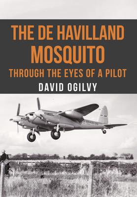 The de Havilland Mosquito: Through the Eyes of a Pilot Cover Image