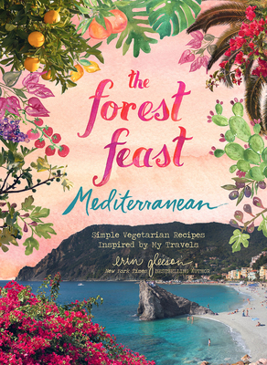 Forest Feast Mediterranean: Simple Vegetarian Recipes Inspired by My Travels Cover Image