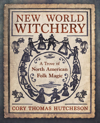 New World Witchery: A Trove of North American Folk Magic Cover Image