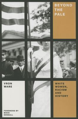 Beyond the Pale: White Women, Racism, and History (Feminist Classics) Cover Image