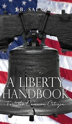 A Liberty Handbook: For the Common Citizen Cover Image