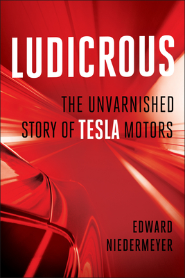 Ludicrous: The Unvarnished Story of Tesla Motors Cover Image