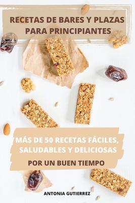 Recetas de Bares Y Plazas Para Principiantes Más de 50 Recetas Fáciles, Saludables Y Deliciosas Por Un Buen Tiempo Cover Image