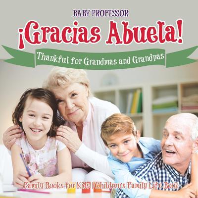 ¡Gracias Abuela! Thankful for Grandmas and Grandpas - Family Books for Kids - Children's Family Life Book Cover Image