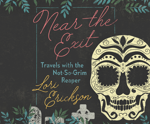 Near the Exit: Travels with the Not-So-Grim Reaper Cover Image