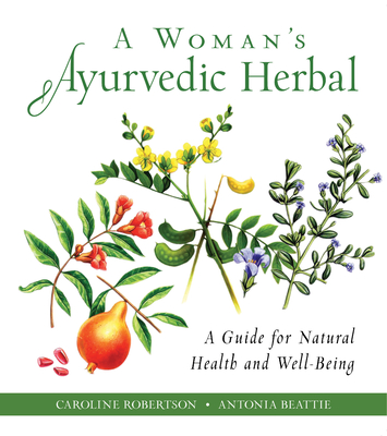 A Woman's Ayurvedic Herbal: A Guide for Natural Health and Well-Being Cover Image