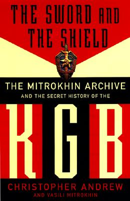 The Sword and the Shield: The Mitrokhin Archive and the Secret History of the KGB Cover Image