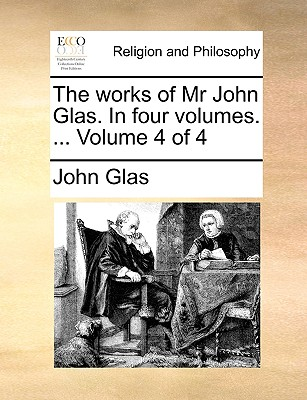 Cover for The Works of MR John Glas. in Four Volumes. ... Volume 4 of 4