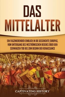 Das Mittelalter: Ein faszinierender Einblick in die Geschichte Europas, vom Untergang des Weströmischen Reiches über den Schwarzen Tod Cover Image