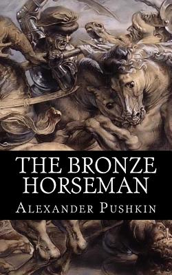 The Bronze Horseman: A Poem in Two Cantos Cover Image