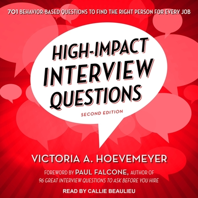 High-Impact Interview Questions Lib/E: 701 Behavior-Based Questions to Find the Right Person for Every Job Cover Image