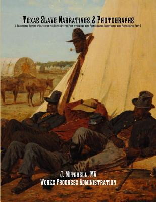 Texas Slave Narratives & Photographs: A Traditional History of Slavery in the United States From Interviews with Former Slaves Illustrated with Photog Cover Image