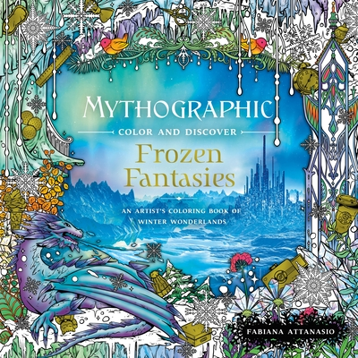 Mythographic Color and Discover: Frozen Fantasies: An Artist's Coloring Book of Winter Wonderlands cover