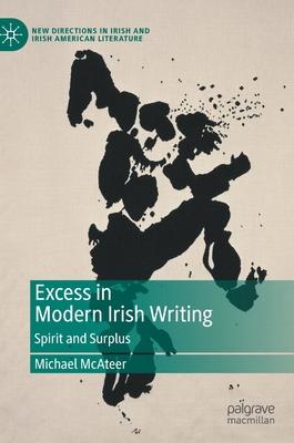 Excess in Modern Irish Writing: Spirit and Surplus (New Directions in Irish and Irish American Literature) Cover Image