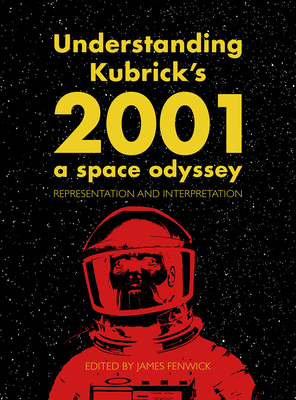 Understanding Kubrick's 2001: A Space Odyssey: Representation and Interpretation Cover Image
