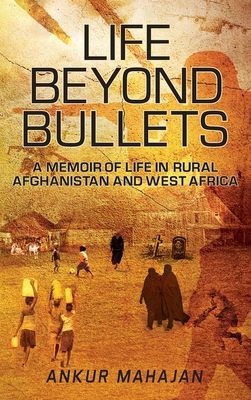 Life Beyond Bullets: Memoir of Life in Rural Afghanistan and West Africa Cover Image