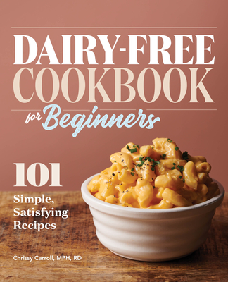 Dairy-Free Cookbook for Beginners: 101 Simple, Satisfying Recipes Cover Image