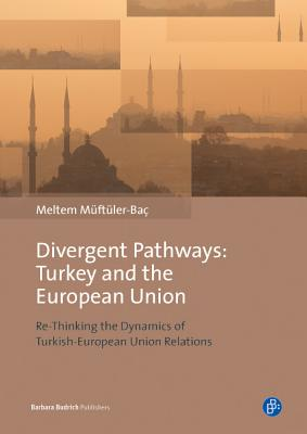 Divergent Pathways: Turkey and the European Union: Re-Thinking the Dynamics of Turkish-European Union Relations Cover Image