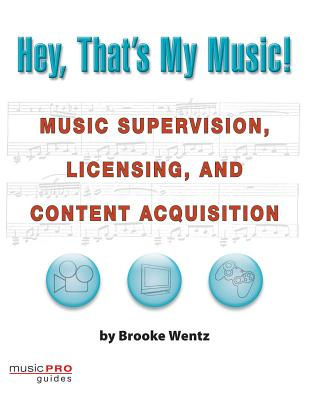 Hey, That's My Music!: Music Supervision, Licensing and Content Acquisition (Technical Reference) Cover Image