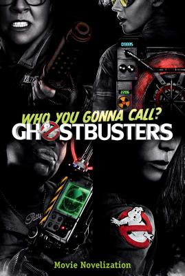 Cover for Ghostbusters Movie Novelization (Ghostbusters 2016 Movie)
