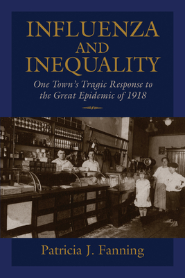 Influenza and Inequality: One Town's Tragic Response to the Great Epidemic of 1918 Cover Image