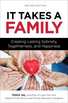 It Takes a Family: Creating Lasting Sobriety, Togetherness, and Happiness (Love First Family Recovery) Cover Image
