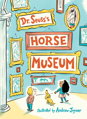 Dr. Seuss's Horse Museum Dr. Seuss, Andrew Joyner (Illus.), Random House Books for Young Readers, $18.99,