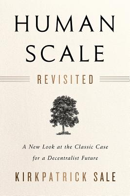Human Scale Revisited: A New Look at the Classic Case for a Decentralist Future Cover Image