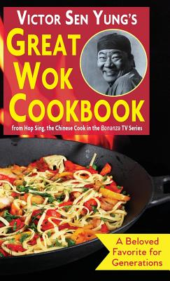 Victor Sen Yung's Great Wok Cookbook: from Hop Sing, the Chinese Cook in the Bonanza TV Series Cover Image