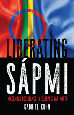 Liberating Sápmi: Indigenous Resistance in Europe's Far North cover