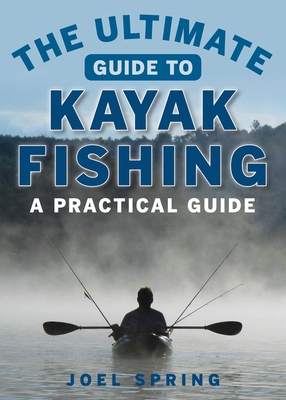 The Ultimate Guide to Kayak Fishing: A Practical Guide (Ultimate Guides) Cover Image