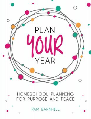 Plan Your Year: Homeschool Planning for Purpose and Peace Cover Image
