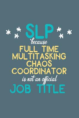 SLP Full Time Multitasking Chaos Coordinator is Not an Official Job Title: Dot Grid Notebook for Speech Language Pathologists Cover Image